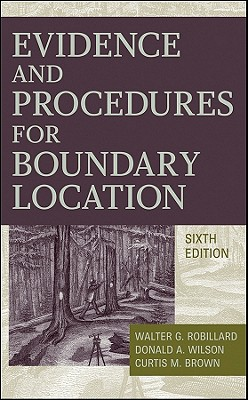Evidence and Procedures for Boundary Location By Robillard, Walter G./ Wilson, Donald A./ Brown, Curtis M.